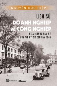 lich-su-doanh-nghiep-va-cong-nghiep-o-sai-gon-va-nam-ky-tu-giua-the-ky-xix-den-nam-1945